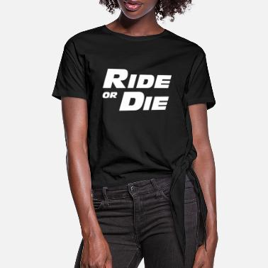 Performance FAST AND FURIOUS ride or die - Women's Knotted T-Shirt