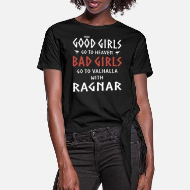 Ragnar good girls go to heaven bad girls go to valhalla w - Women's Knotted T-Shirt