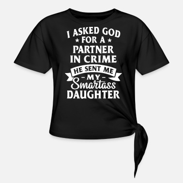 I asked god for a partner in crime he send me my s - Women's Knotted T-Shirt
