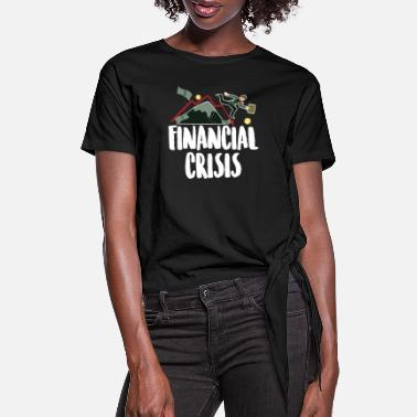 Financial Crisis Financial Crisis Capitalist Gift - Women's Knotted T-Shirt