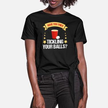 Tickling Beer Pong Tickling Your Balls - Women's Knotted T-Shirt
