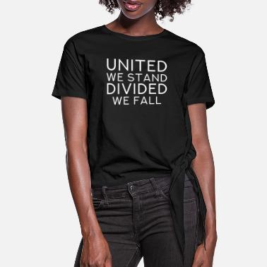 United United We Stand Divided We Fall - Cool Hope Quote - Women's Knotted T-Shirt