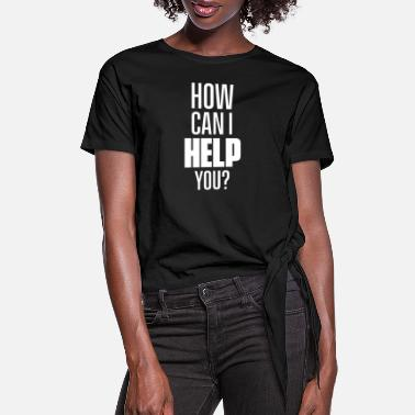 Training How can I help? Receptionist Reception Counter Job - Women's Knotted T-Shirt