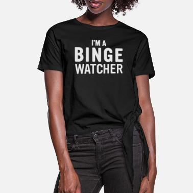 Binge Drinker binge watcher - Women's Knotted T-Shirt