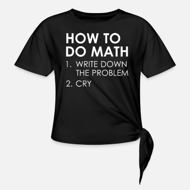 Down How To Do Math - Women's Knotted T-Shirt
