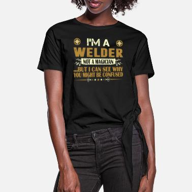 Occupation I Am A Welder Not A Magician Profession Tshirt - Women's Knotted T-Shirt