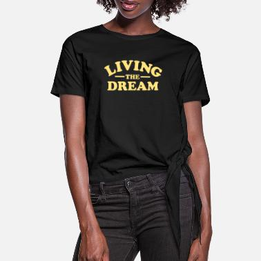 Dream Living the Dream - Women's Knotted T-Shirt
