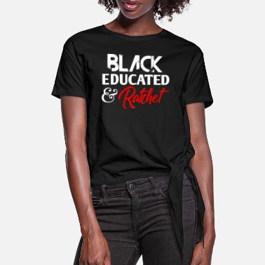 Education Culture Black Educated & Ratchet - Women's Knotted T-Shirt
