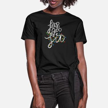 Lit Let's get lit - Women's Knotted T-Shirt