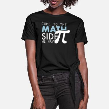 Side Come to the Math side we have pi - Women's Knotted T-Shirt