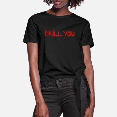 Kill You I kill You - Women's Knotted T-Shirt