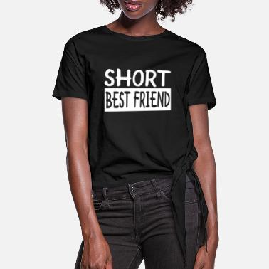 Short Short Best Friend - Women's Knotted T-Shirt