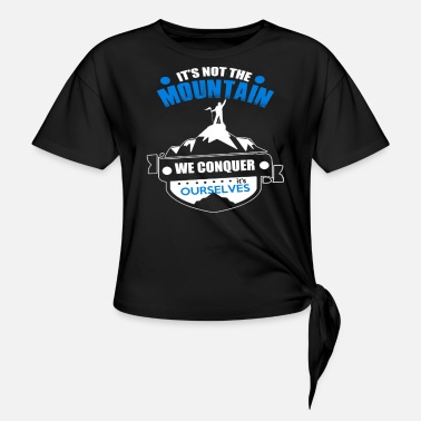Conquer It Is Not The Mountain We Conquer Ourselves - Women's Knotted T-Shirt