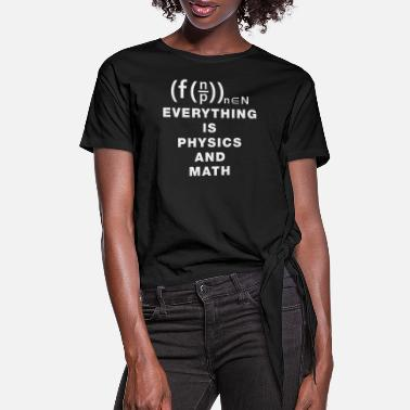 Cool Cool math quotes Physics And Math. - Women's Knotted T-Shirt
