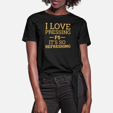 Computer Science Love pressing F5 It's refreshing | Computer - Women's Knotted T-Shirt