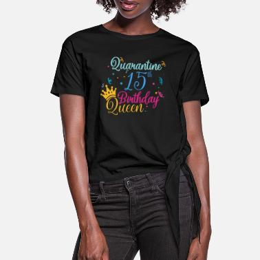 Birthday Quarantine 15th birthday Queen - Women's Knotted T-Shirt
