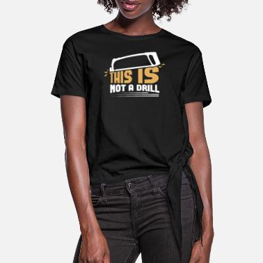 Fire This is not a drill woodworker woodcutter - Women's Knotted T-Shirt