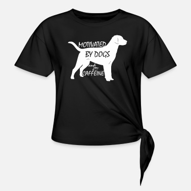 Motivated Motivated By Dogs And Caffeine - Women's Knotted T-Shirt