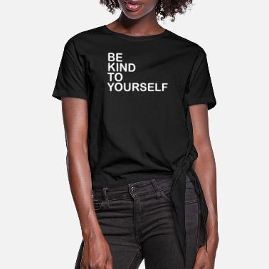 Yourself Be kind to yourself - Women's Knotted T-Shirt