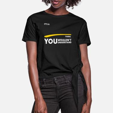 Name It's A 'Your Name Thing, You Wouldnt Understand - Women's Knotted T-Shirt