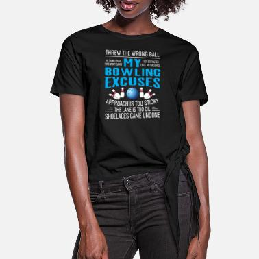 Bowling Funny Bowling Gift My Bowling Excuses - Women's Knotted T-Shirt