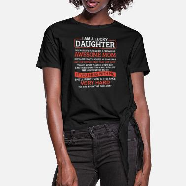 Daughter I Am A Lucky Daughter - Women's Knotted T-Shirt