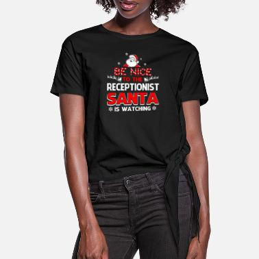 Receptionist Be Nice To The Receptionist Santa Is Watching - Women's Knotted T-Shirt