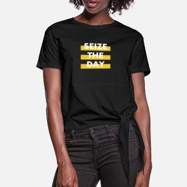 Seize the day - Women's Knotted T-Shirt