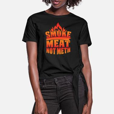 Meth Smoke Meat Not Meth - Women's Knotted T-Shirt