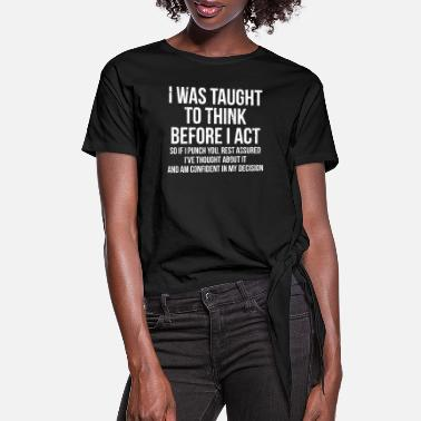 Taught Taught To Think Funny Sarcasm T-Shirt - Women's Knotted T-Shirt