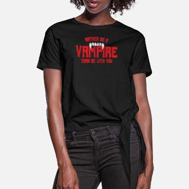 Transylvania Halloween - Rather be a vampire than be with you - Women's Knotted T-Shirt