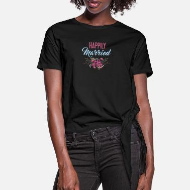 Marry Married - Happily Married - Women's Knotted T-Shirt