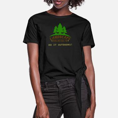 Landscape Landscape architect - Landscape architects do it o - Women's Knotted T-Shirt