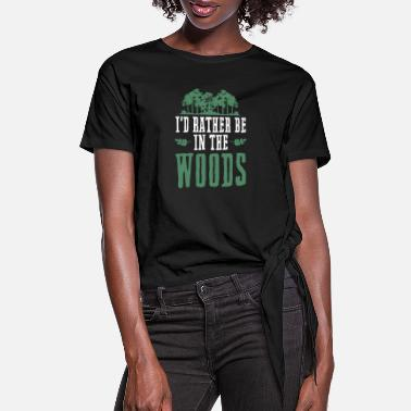 Id Rather Be In The Woods Nature Lover I'D Rather Be In The Woods Outdoor Hi - Women's Knotted T-Shirt