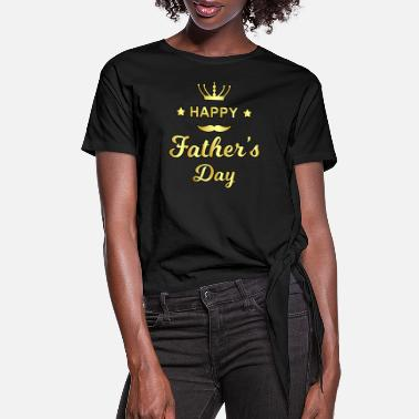 Gold Happy Fathers Day Gold Glam Crown - Women's Knotted T-Shirt