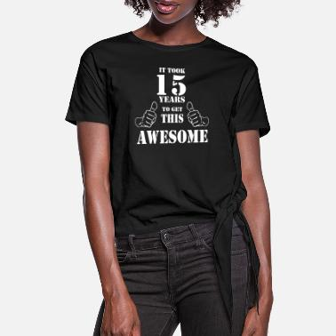 15th Birthday 15th Birthday Get Awesome T Shirt Made in 2002 - Women's Knotted T-Shirt