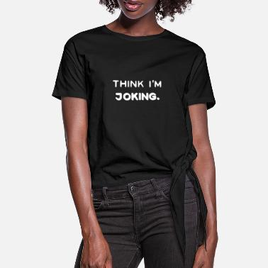 Lettering think I'm joking - Women's Knotted T-Shirt