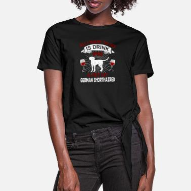 Hunting Funny Wine And Pet My German Shorthaired Dog Gift - Women's Knotted T-Shirt
