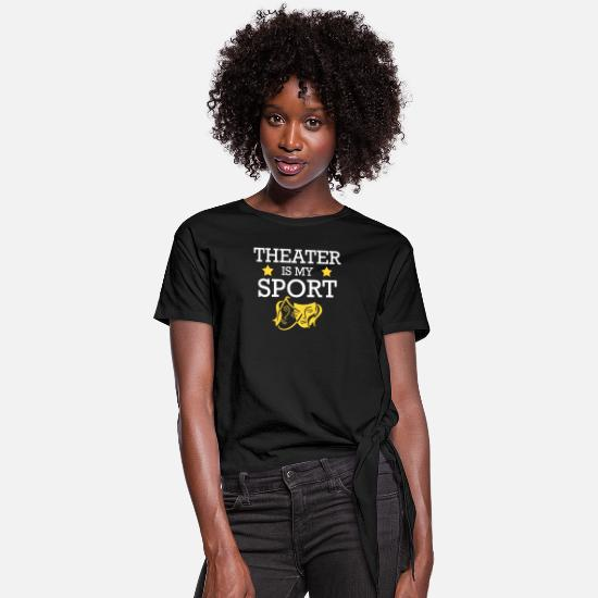 Theatre T-Shirts - Theatre Is My Sport Love Theater Gifts - Women's Knotted T-Shirt black