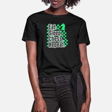 Chess Boys Chess Eat Sleep Chess Repeat Gift - Women's Knotted T-Shirt