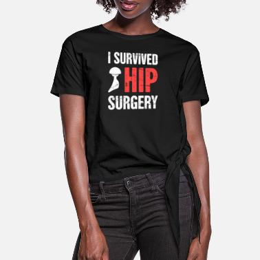 Hip I Survived Hip Surgery | Joint Replacement - Women's Knotted T-Shirt