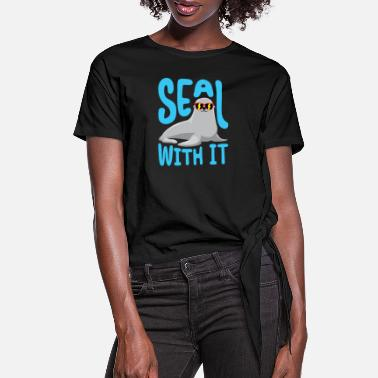 Seal Animal Seal With It Funny Seals - Women's Knotted T-Shirt