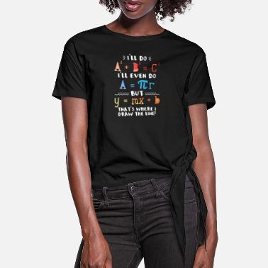 Draw I'll Do A2 + B2 = C2 That's Where I Draw The Line - Women's Knotted T-Shirt