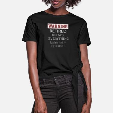 Top Fun Warning Retired Knows Everything Gift - Women's Knotted T-Shirt