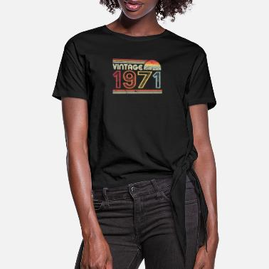Production Year 1971 Vintage Product, Birthday Gift Tee. Retro - Women's Knotted T-Shirt