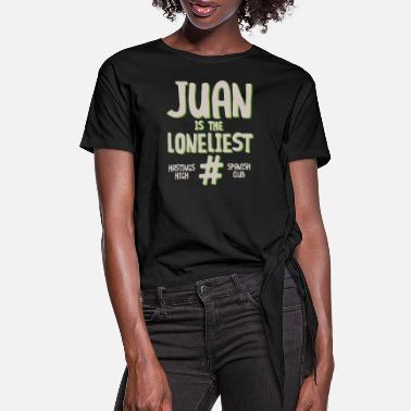Spanish JUAN IS THE LONELIEST HASTINGS HIGH SPANISH CLUB - Women's Knotted T-Shirt