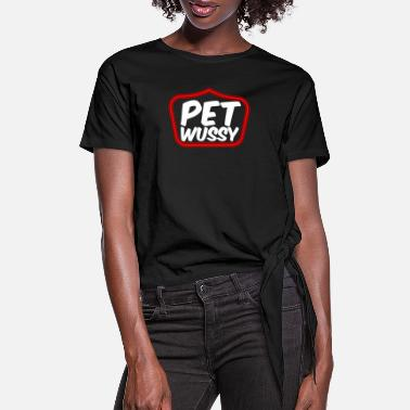 Wet Pet Wussy - naughty gift - shirt - Women's Knotted T-Shirt