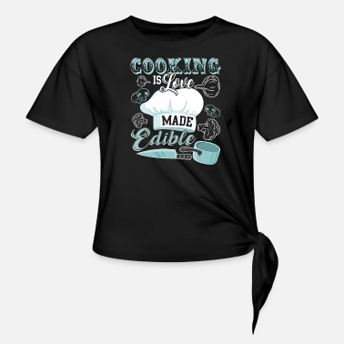 Cooking Is Love Made Edible T Shirt - Women's Knotted T-Shirt