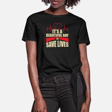 International It s a beautiful day to save lives love T shirt - Women's Knotted T-Shirt