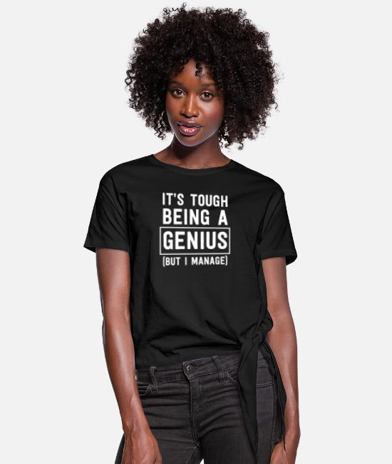 Brilliant T-Shirts - It's Tough Being a Genius But I Manage - Women's Knotted T-Shirt black